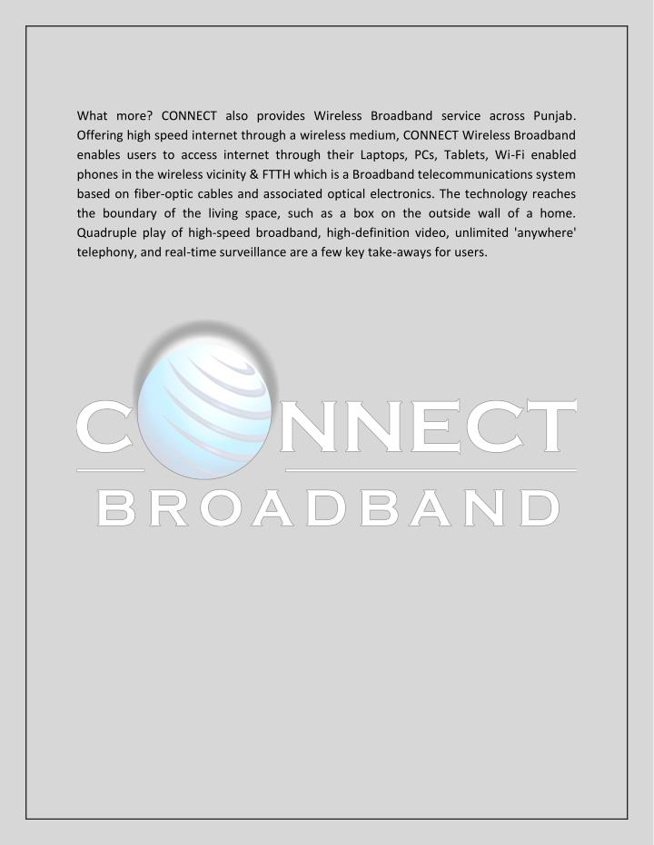 What more? CONNECT also provides Wireless Broadband service across Punjab.