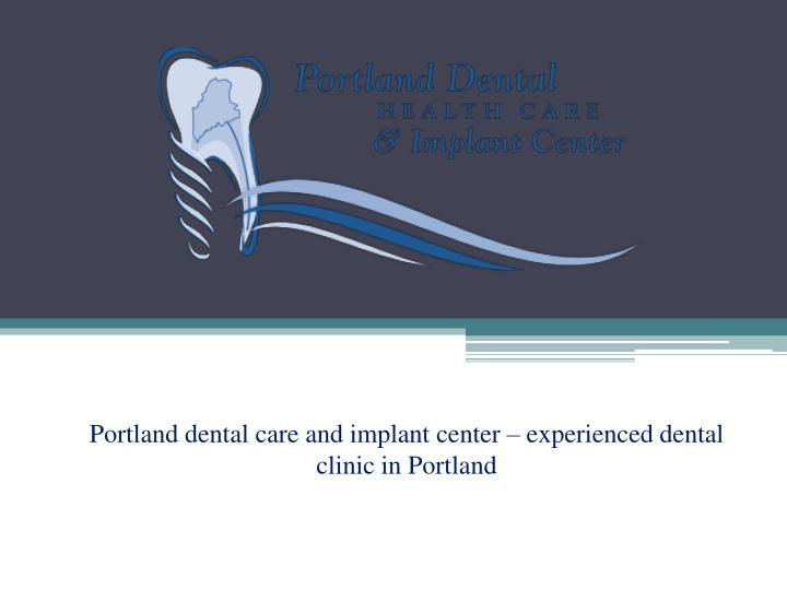 Portland dental care and implant center experienced dental clinic in portland