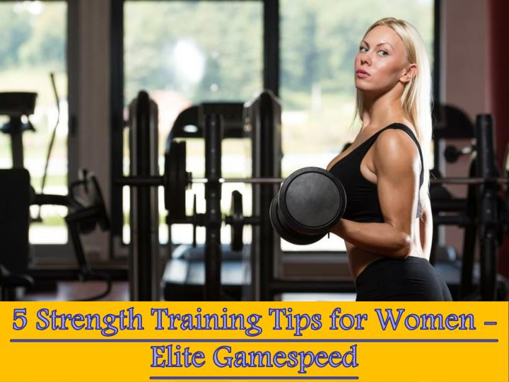 5 strength training tips for women elite gamespeed