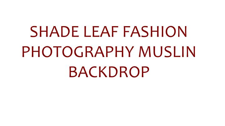 SHADE LEAF FASHION PHOTOGRAPHY MUSLIN BACKDROP