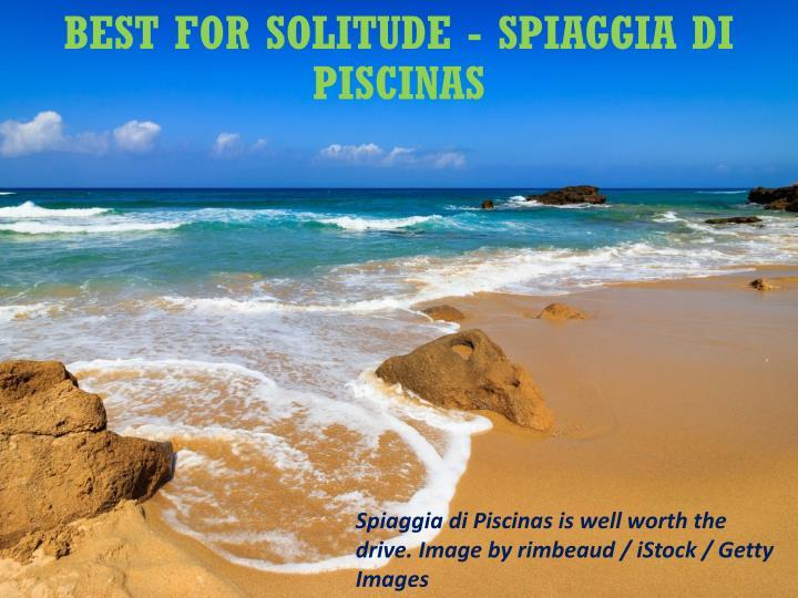 Best for solitude - Spiaggia di Piscinas