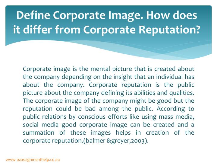 Define Corporate Image. How does it differ from Corporate Reputation?