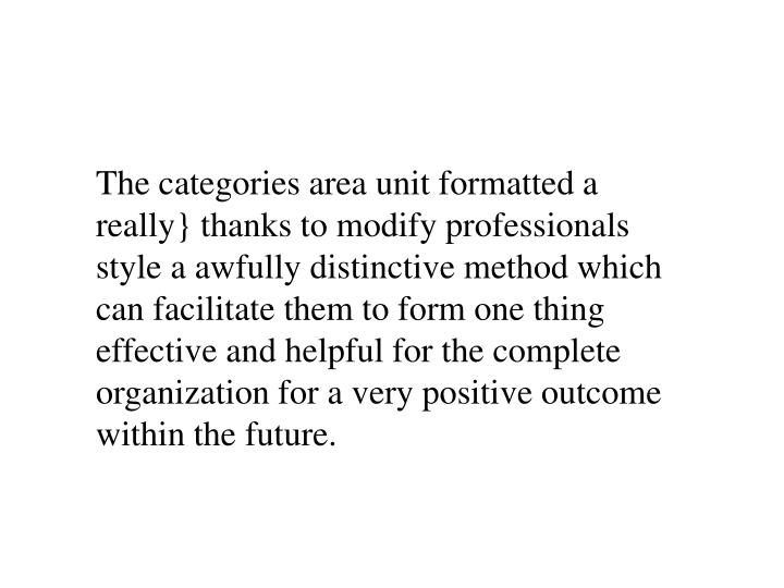 The categories area unit formatted a really} thanks to modify professionals style a awfully distinctive method which can facilitate them to form one thing effective and helpful for the complete organization for a very positive outcome within the future.