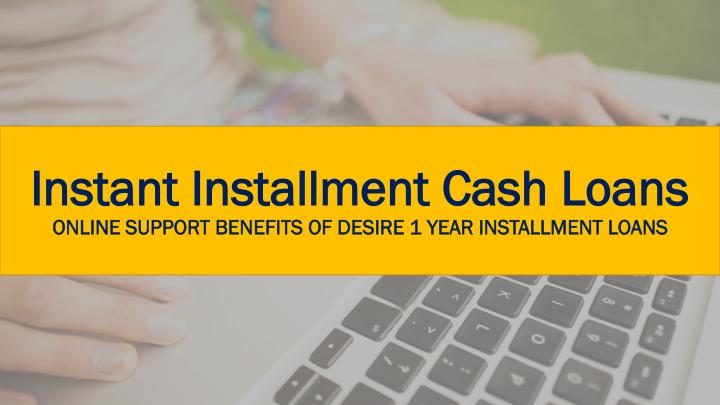 instant installment cash loans online support benefits of desire 1 year installment loans