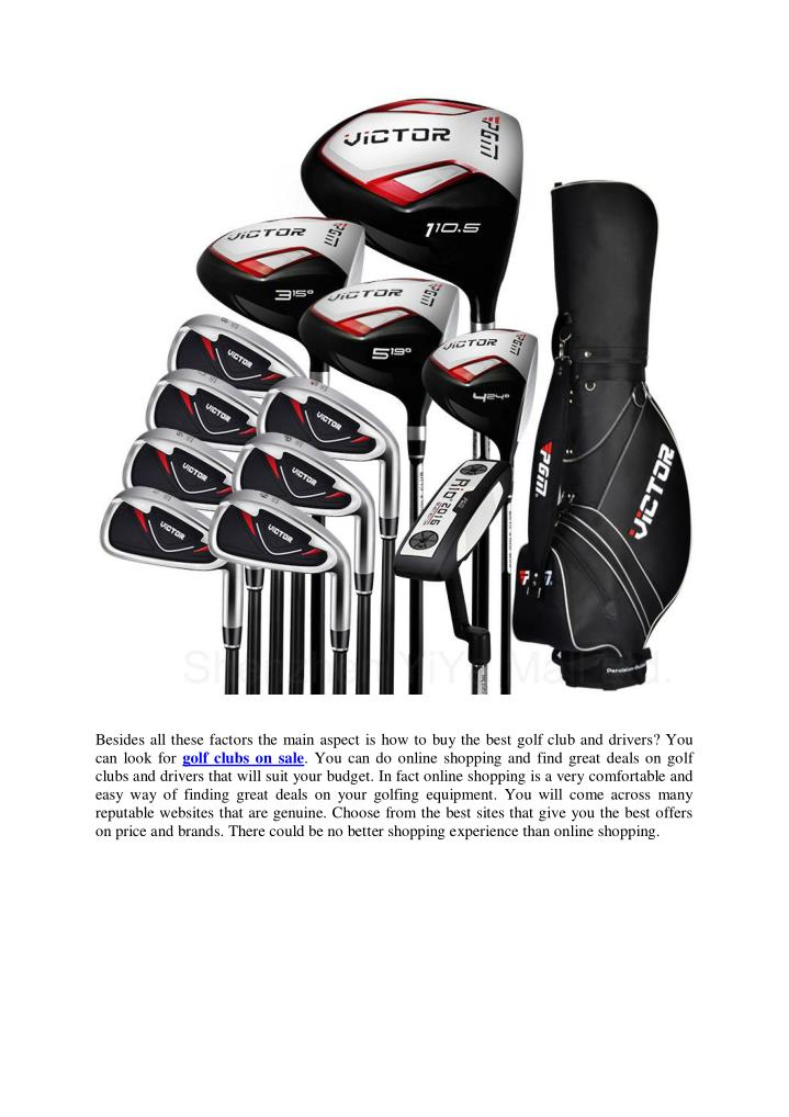 Besides all these factors the main aspect is how to buy the best golf club and drivers? You