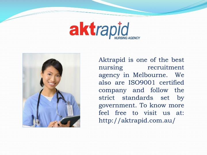 Aktrapid is one of the best nursing recruitment agency in Melbourne.  We also are ISO9001 certified company and follow the strict standards set by government