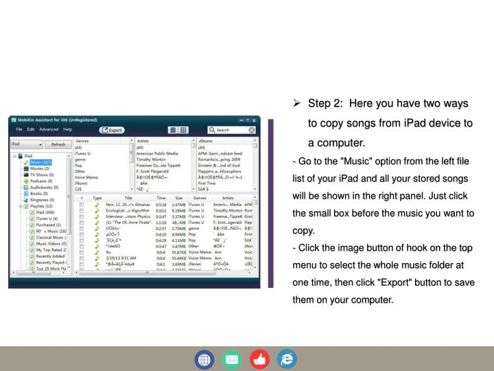 Step 2:  Here you have two ways to copy songs from iPad device to a computer.