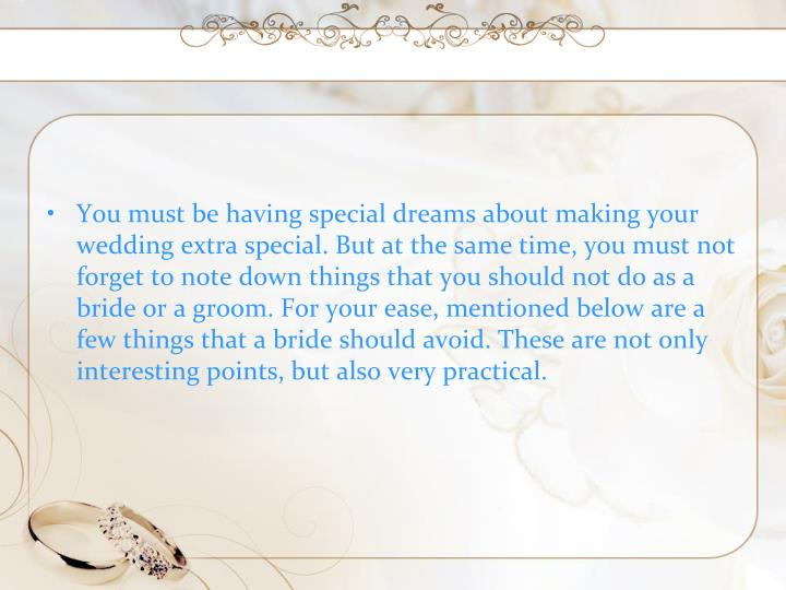 You must be having special dreams about making your wedding extra special. But at the same time, you...