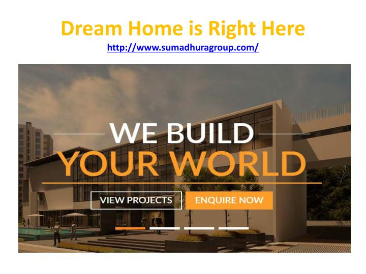 Dream home is right here http www sumadhuragroup com