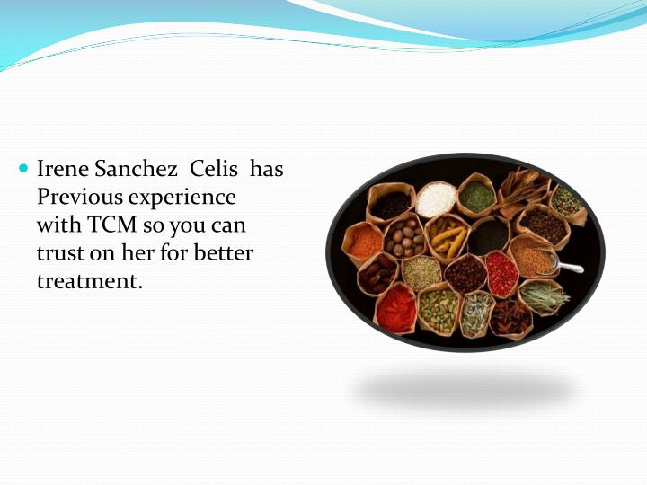 Irene Sanchez  Celis  has Previous experience with TCM so you can trust on her for better treatment.