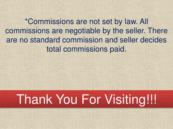 *Commissions are not set by law. All commissions are negotiable by the seller. There are no standard commission andseller decides total commissions paid.