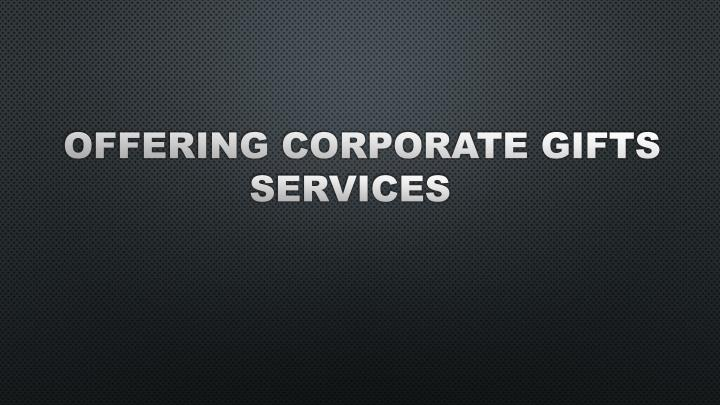 Offering corporate gifts services
