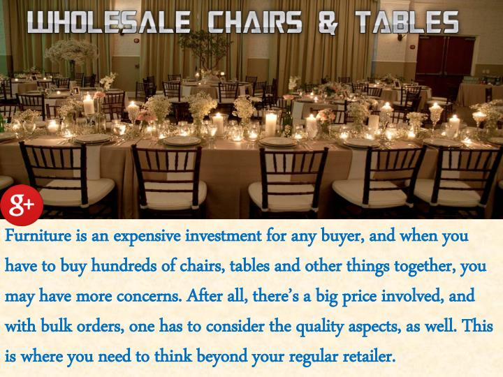 Furniture is an expensive investment for any buyer, and when you have to buy hundreds of chairs, tables and other things together, you may have more concerns. After all, there's a big price involved, and with bulk orders, one has to consider the quality aspects, as well. This is where you need to think beyond your regular retailer.