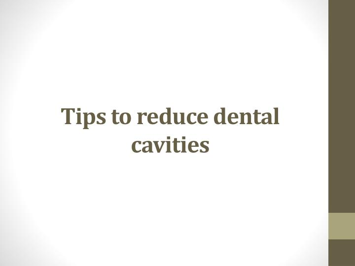 Tips to reduce dental