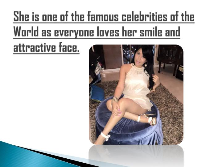 She is one of the famous celebrities of the World as everyone loves her smile and attractive face.