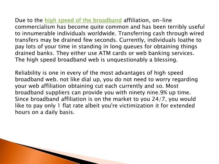 Due to the high speed of the broadband affiliation, on-line
