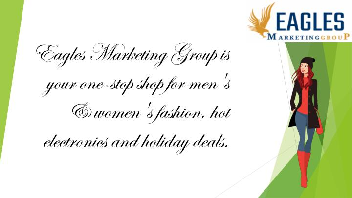 Eagles Marketing Group is your one-stop shop for men's & women's fashion, hot electronics and holida...