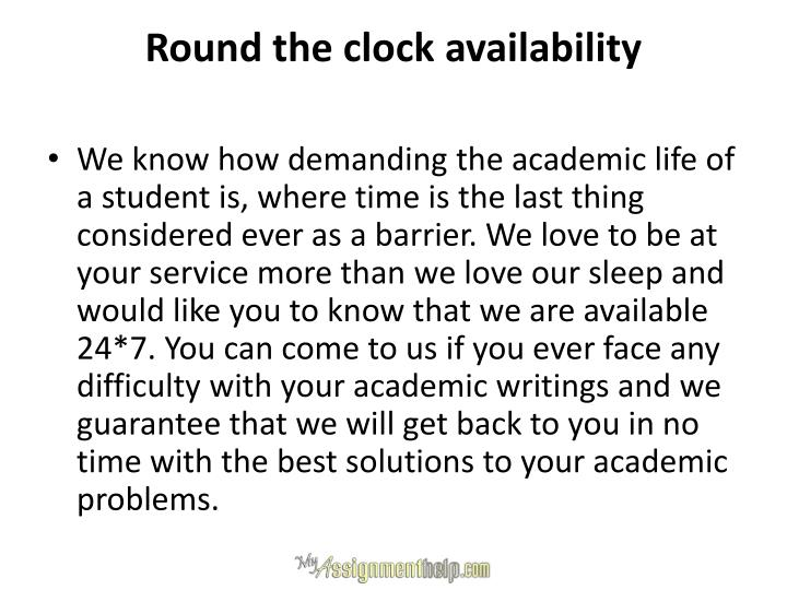 Round the clock availability