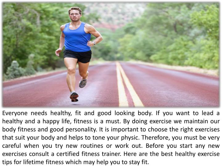 Everyone needs healthy, fit and good looking body. If you want to lead a healthy and a happy life, f...
