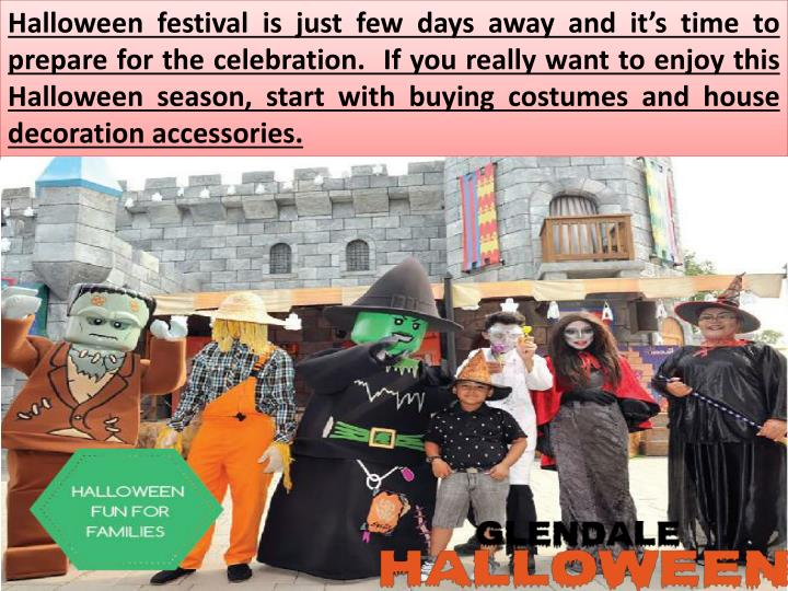 Halloween festival is just few days away and it's time to prepare for the celebration.  If you really want to enjoy this Halloween season, start with buying costumes and house decoration accessories.