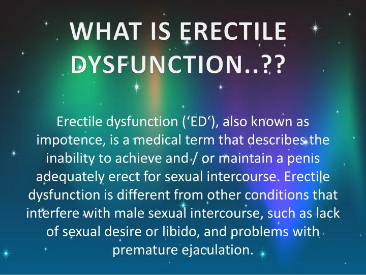 WHAT IS ERECTILE DYSFUNCTION..??