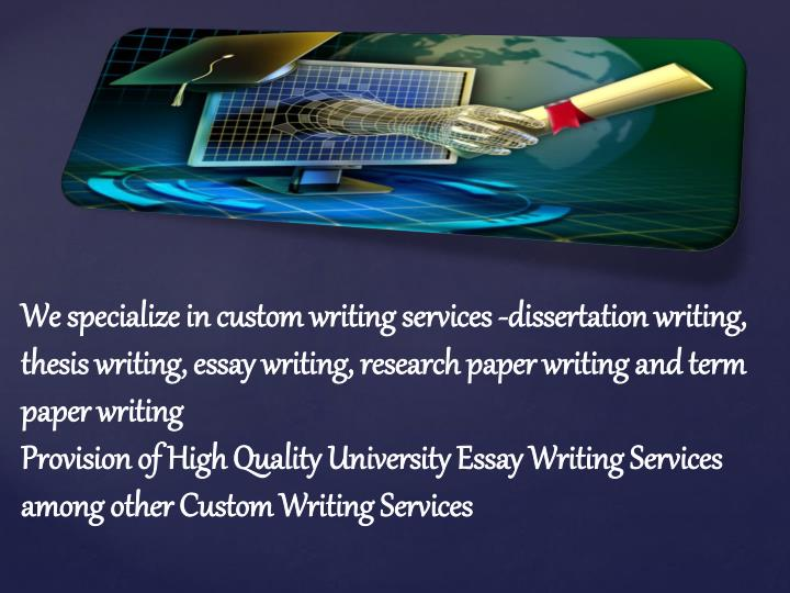We specialize in custom writing services -dissertation writing, thesis writing, essay writing, research paper writing and term paper writing