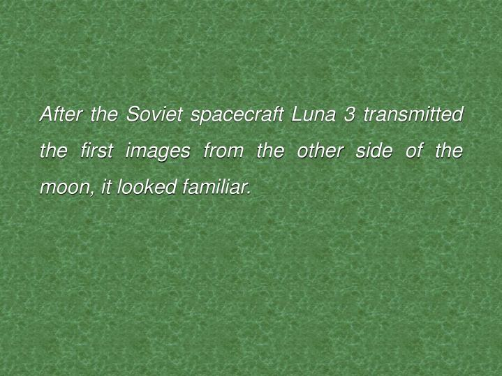 After the Soviet spacecraft Luna 3 transmitted the first images from the other side of the moon, it looked familiar.