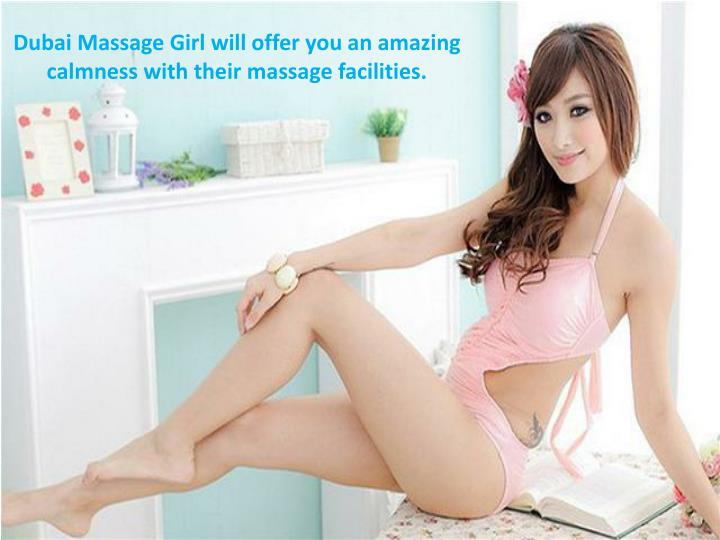 Dubai Massage Girl will offer you an amazing calmness with their massage facilities.