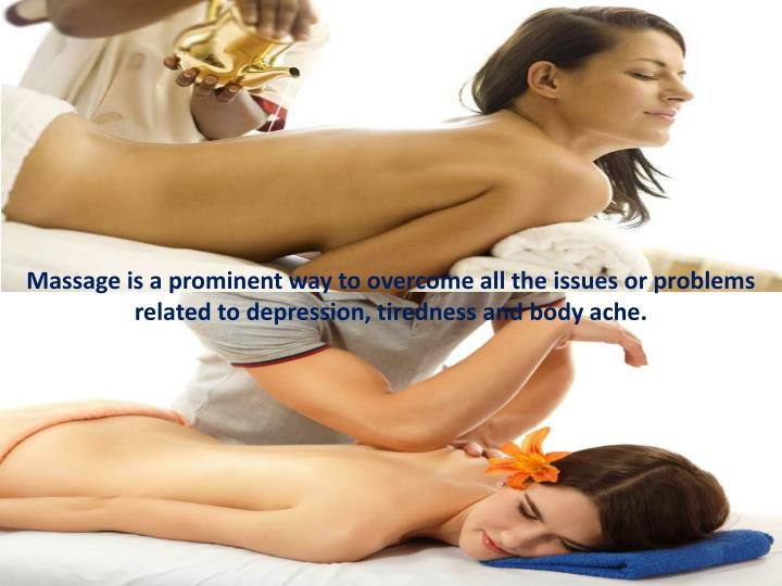Massage is a prominent way to overcome all the issues or problems related to depression, tiredness a...