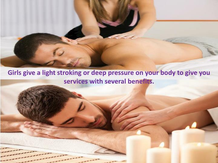 Girls give a light stroking or deep pressure on your body to give you services with several benefits.