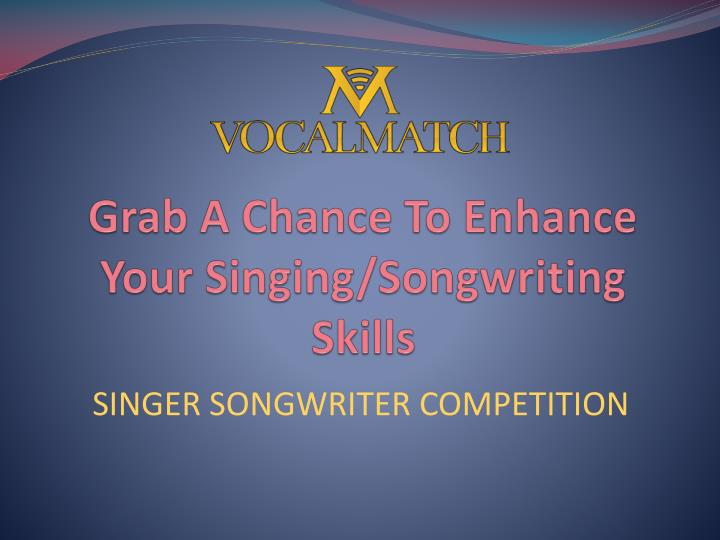 Grab a chance to enhance your singing songwriting skills