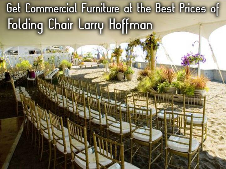 Get commercial furniture at the best prices of folding chair larry hoffman