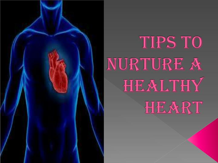 Tips to nurture a healthy heart