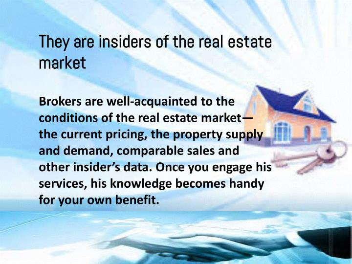 They are insiders of the real estate market