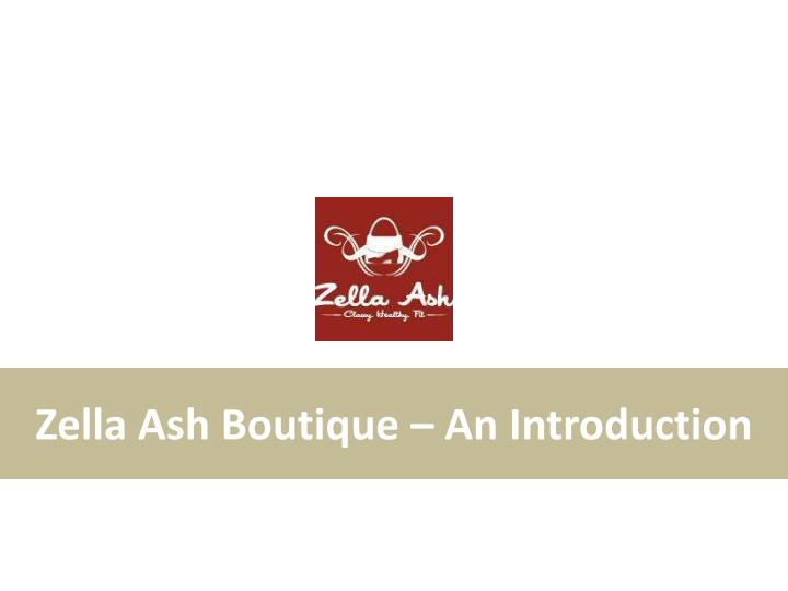 Zella ash boutique an introduction