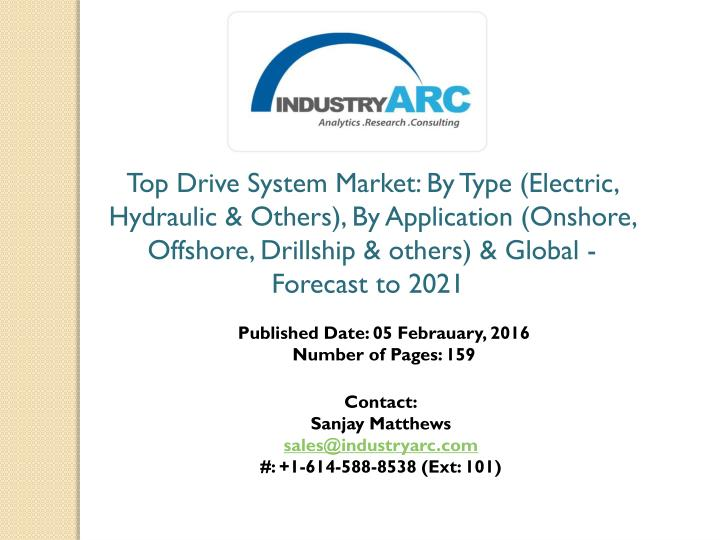 Top Drive System Market: By Type (Electric, Hydraulic & Others), By Application (Onshore, Offshore, ...