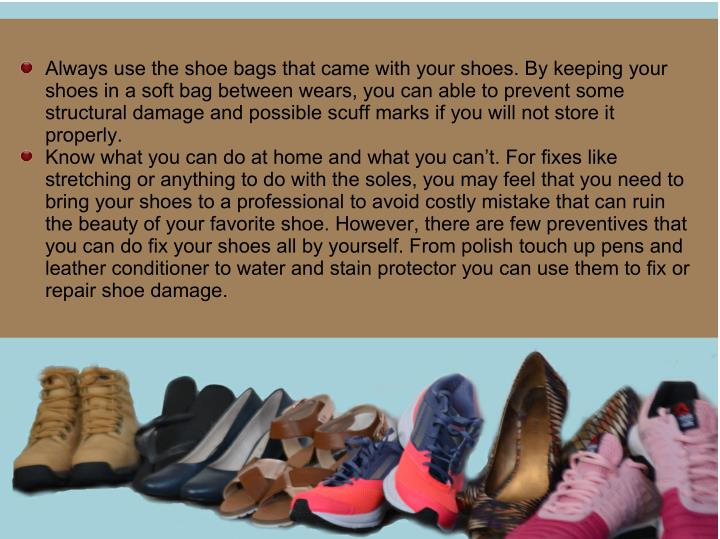 Always use the shoe bags that came with your shoes. By keeping your