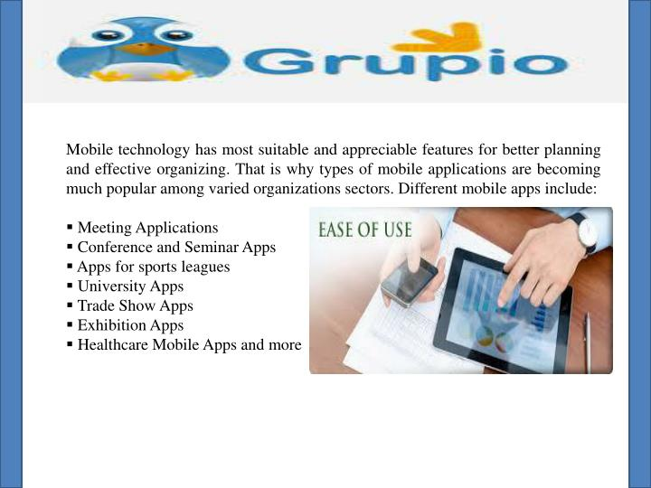 Mobile technology has most suitable and appreciable features for better planning and effective organ...