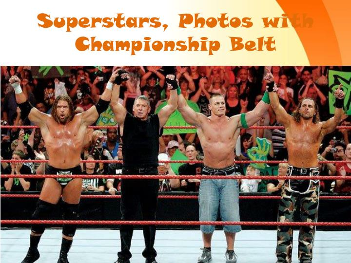 Superstars, Photos with Championship Belt