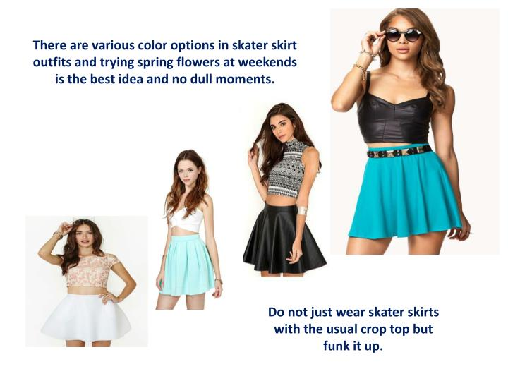 There are various color options in skater skirt outfits and trying spring flowers at weekends is the best idea and no dull moments.