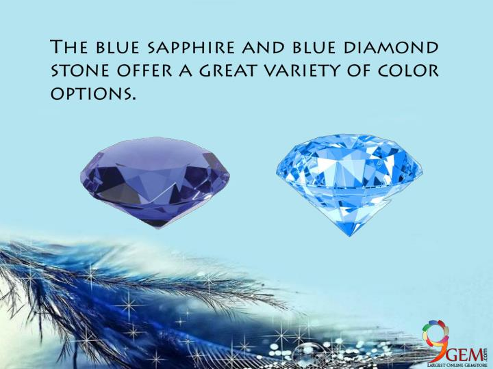 The blue sapphire and blue diamond stone offer a great variety of color options.