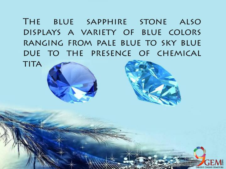 The blue sapphire stone also displays a variety of blue colors ranging from pale blue to sky blue due to the presence of chemical titanium in the stone.