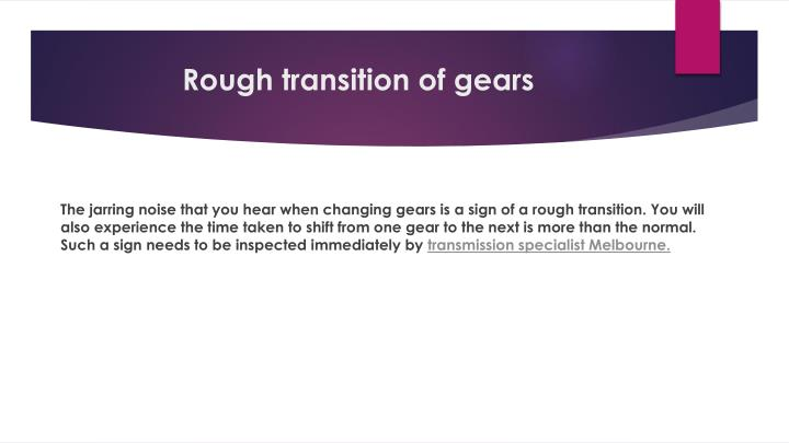 Rough transition of gears
