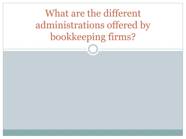 What are the different administrations offered by bookkeeping firms