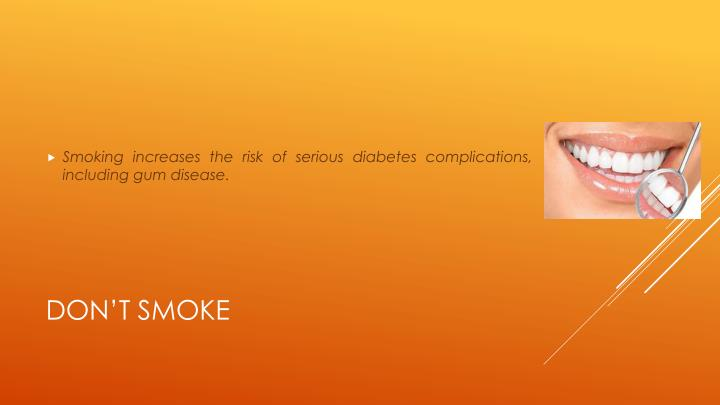 Smoking increases the risk of serious diabetes complications, including gum disease.