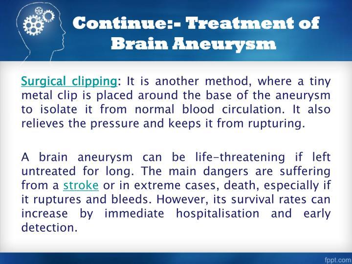 Continue:- Treatment of Brain Aneurysm