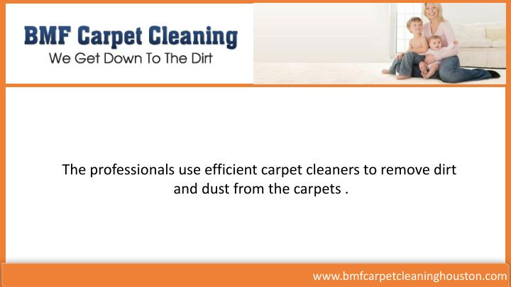 The professionals use efficient carpet cleaners to remove dirt