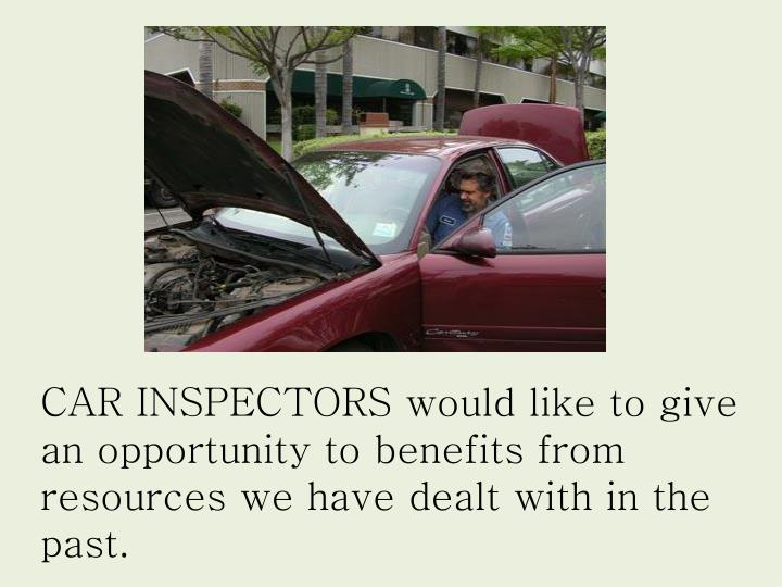 CAR INSPECTORS would like to give an opportunity to benefits from resources we have dealt with in the past.