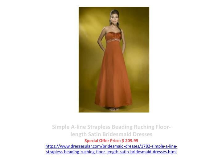 Simple A-line Strapless Beading Ruching Floor-length Satin Bridesmaid Dresses