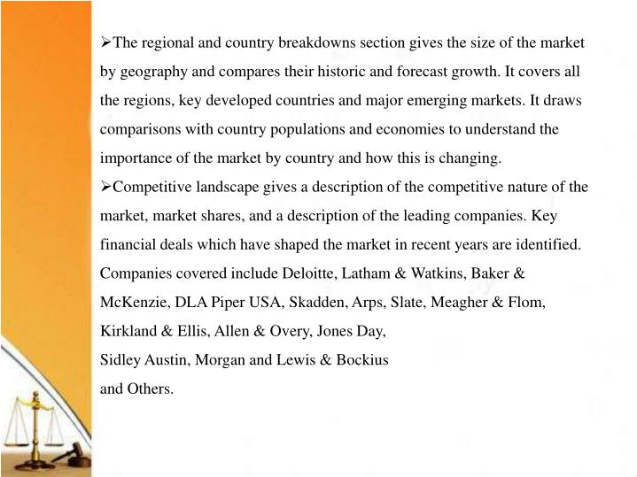 The regional and country breakdowns section gives the size of the market by geography and compares their historic and forecast growth. It covers all the regions, key developed countries and major emerging markets. It draws comparisons with country populations and economies to understand the importance of the market by country and how this is changing.